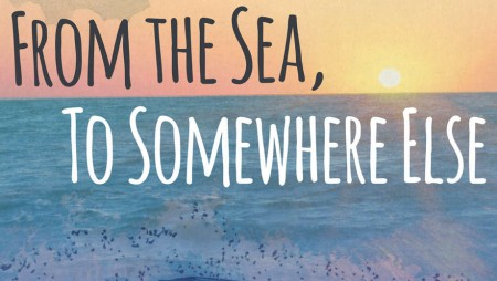 From the Sea, To Somewhere Else