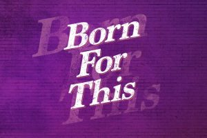 Born For This: The Musical
