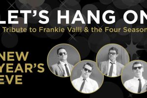 Let's Hang On: A Tribute to Frankie Valli and the Four Seasons