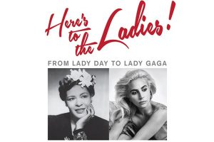 Here's to the Ladies: From Lady Day to Lady Gaga