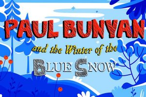 Winter Panto 2019:  Paul Bunyan and the Winter of the Blue Snow