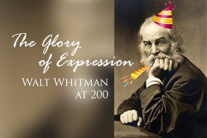 The Glory of Expression: Walt Whitman at 200