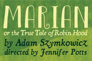 Marian, or the True Tale of Robin Hood