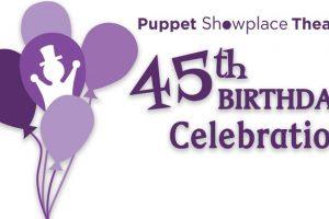 Puppet Showplace Theater's 45th Birthday Celebration