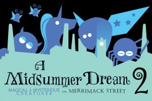 A Midsummer Dream on Merrimack Street 2: Magical and Mysterious Creatures