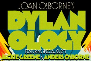 Joan Osborne's DYLANOLOGY Featuring Special Guests Jackie Greene and Anders Osborne