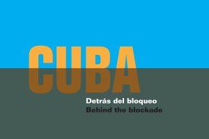 Cuba: Detrás del Bloqueo/Behind the Blockade Opening Reception