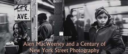 """Exhibition: """"Alen MacWeeney and a Century of New York Street Photography"""""""