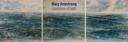 "Exhibition: ""Mary Armstrong: Conditions of Faith"""