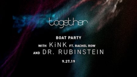 Together Boat Party with KiNK & Dr. Rubinstein...