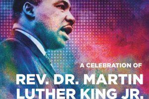A Celebration of Rev. Dr. Martin Luther King Jr.
