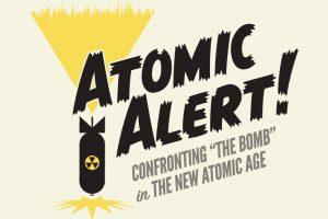 Exhibition Opening : Atomic Alert!