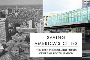 """Saving America's Cities: The Past, Present, and Future of Urban Revitalization"""