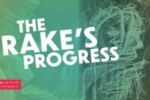 Boston University College of Fine Arts presents THE RAKE'S PROGRESS