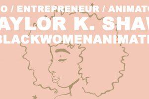 Taylor K. Shaw - CEO/Entrepreneur/Animator