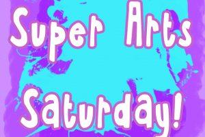Super Arts Saturday!