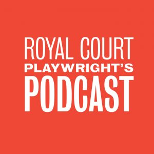 Royal Court Playwright's Podcast