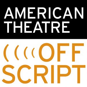 American Theatre's Off Script Podcast
