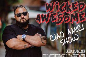 """Wicked Awesome """"Ciao Amici"""" Show featuring Lu Sicilianu Raggiatu"""