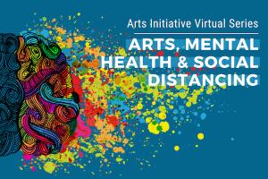 BU Arts Initiative Virtual Series: Arts, Mental Health & Social Distancing
