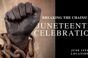 Breaking the Chains // Juneteenth Celebration