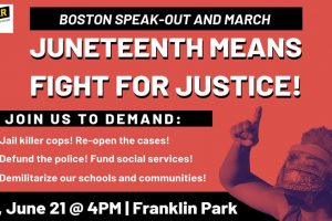Juneteenth means Fight for Justice! Boston Speakout and March
