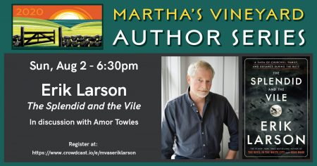 Martha's Vineyard Author Series: A Conversation with Erik Larson and Amor Towles
