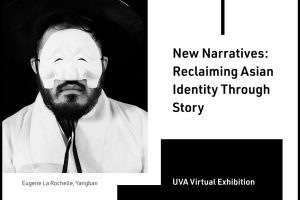Virtual Exhibition: New Narratives: Reclaiming Asian Identity Through Story