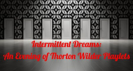 Intermittent Dreams: An Evening of Thorton Wilder Playlets