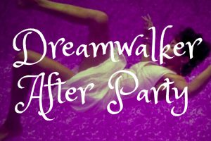 Dreamwalker After Party
