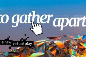 To Gather Apart