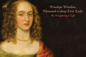 Penelope Winslow, Plymouth Colony First Lady: Re-Imagining a Life