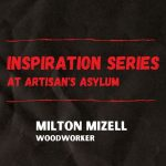 Inspiration Series – Woodworking with Milton Mizell