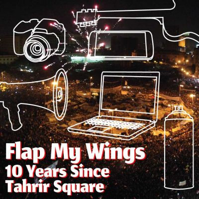 Flap My Wings: 10 Years Since Tahrir Square