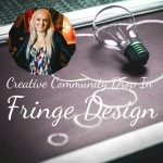 Creative Community Drop In: Fringe Design
