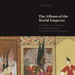 Publication Highlight with Emine Fetvacı, The Album of the World Emperor