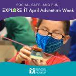Boston Children's Museum Explore It April Adventure Week