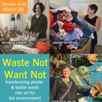 Waste Not, Want Not: Artist Talk with Michelle Lougee, Samantha Fields, and Charlotte Milan