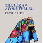Camille Eskell | The Fez as Storyteller