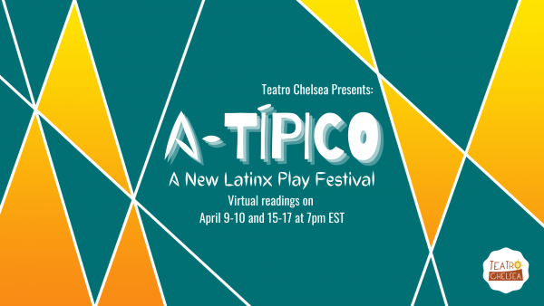 A-Típico: A New Latinx Play Festival presented by Teatro Chelsea