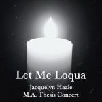 Jacquelyn Hazle MA Thesis Concert: Let Me Loqua