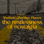 """Sheffield Chamber Players: """"The restlessness of nostalgia"""""""