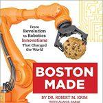 Boston Made: From Revolution to Robotics