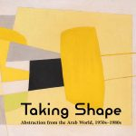 """Now Open to the Public: """"Taking Shape: Abstraction from the Arab World, 1950s–1980s"""""""