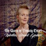 The Queen of Fenway Court: Isabella Stewart Gardner