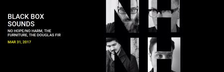 BLACK BOX SOUNDS PRESENTS: NO HOPE/NO HARM, THE FURNITURE, THE DOUGLAS FIR