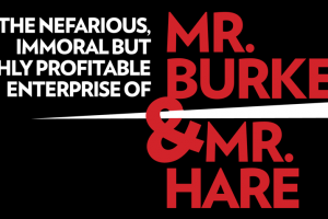The Nefarious, Immoral but Highly Profitable Enterprise of Mr. Burke & Mr. Hare