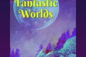 Fantastic Worlds Artist Reception