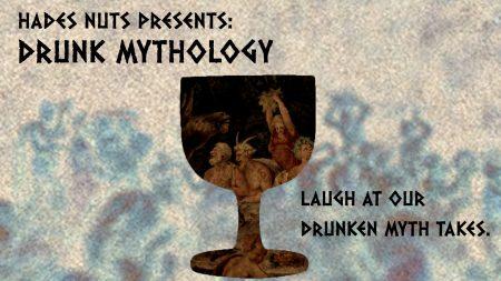 Hades Nuts Presents: Drunk Mythology