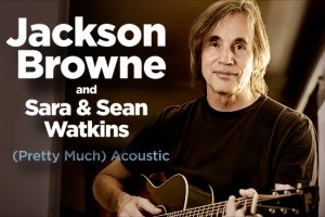 primary-Jackson-Browne-and-Sara---Sean-Watkins--Pretty-Much-Acoustic--1482267779